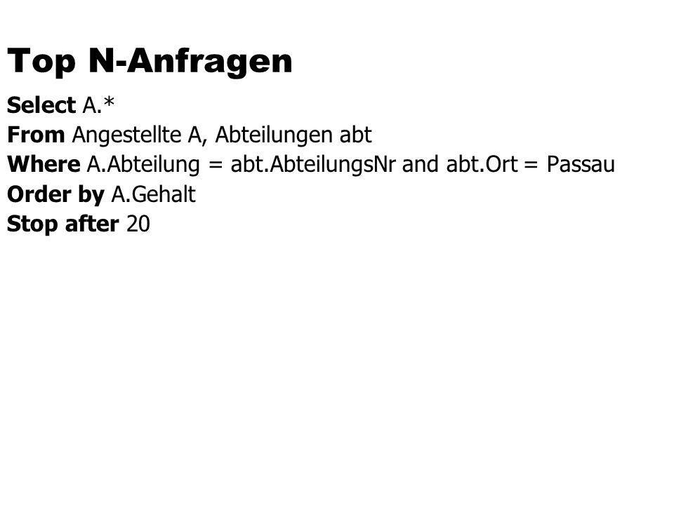 Top N-Anfragen Select A.* From Angestellte A, Abteilungen abt