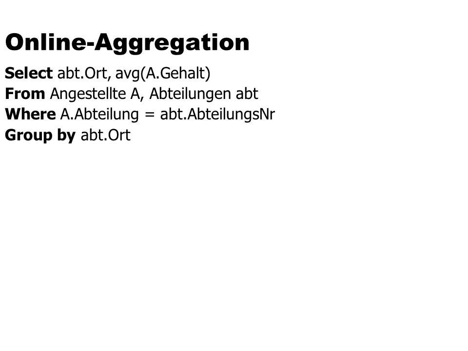 Online-Aggregation Select abt.Ort, avg(A.Gehalt)