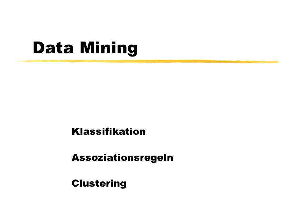 Klassifikation Assoziationsregeln Clustering