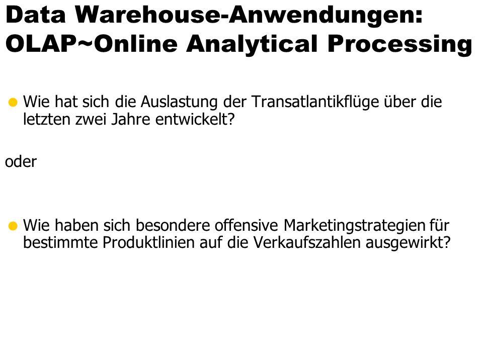 Data Warehouse-Anwendungen: OLAP~Online Analytical Processing