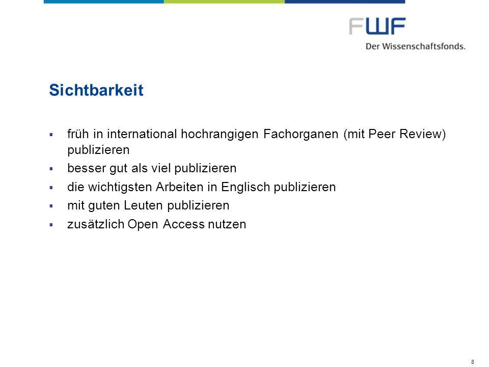 Sichtbarkeit früh in international hochrangigen Fachorganen (mit Peer Review) publizieren. besser gut als viel publizieren.