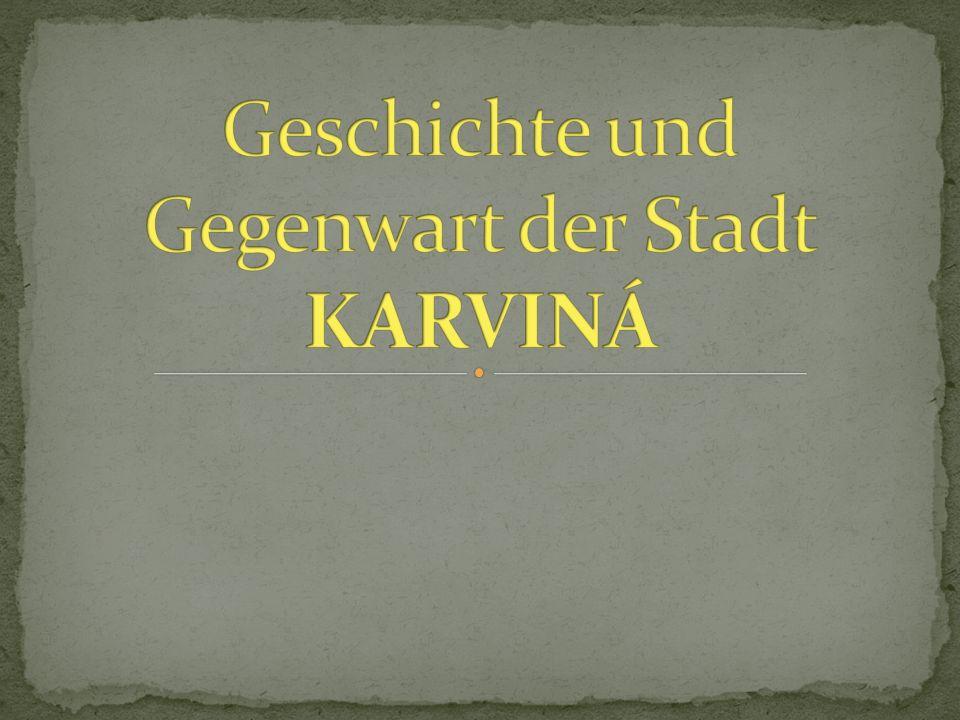 Geschichte und Gegenwart der Stadt KARVINÁ