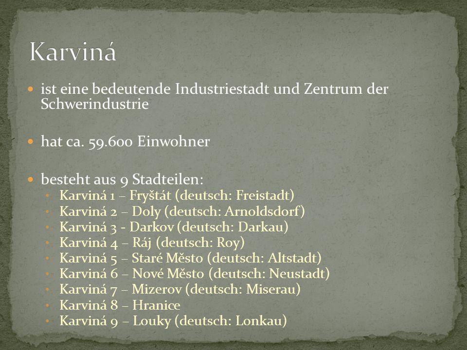 Karviná ist eine bedeutende Industriestadt und Zentrum der Schwerindustrie. hat ca. 59.600 Einwohner.