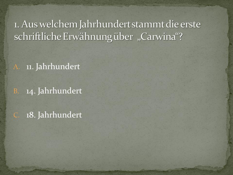 """1. Aus welchem Jahrhundert stammt die erste schriftliche Erwähnung über """"Carwina"""