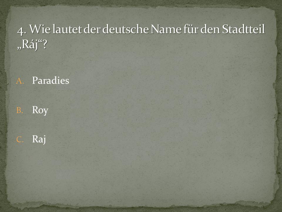 """4. Wie lautet der deutsche Name für den Stadtteil """"Ráj"""