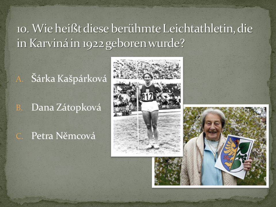 10. Wie heißt diese berühmte Leichtathletin, die in Karviná in 1922 geboren wurde