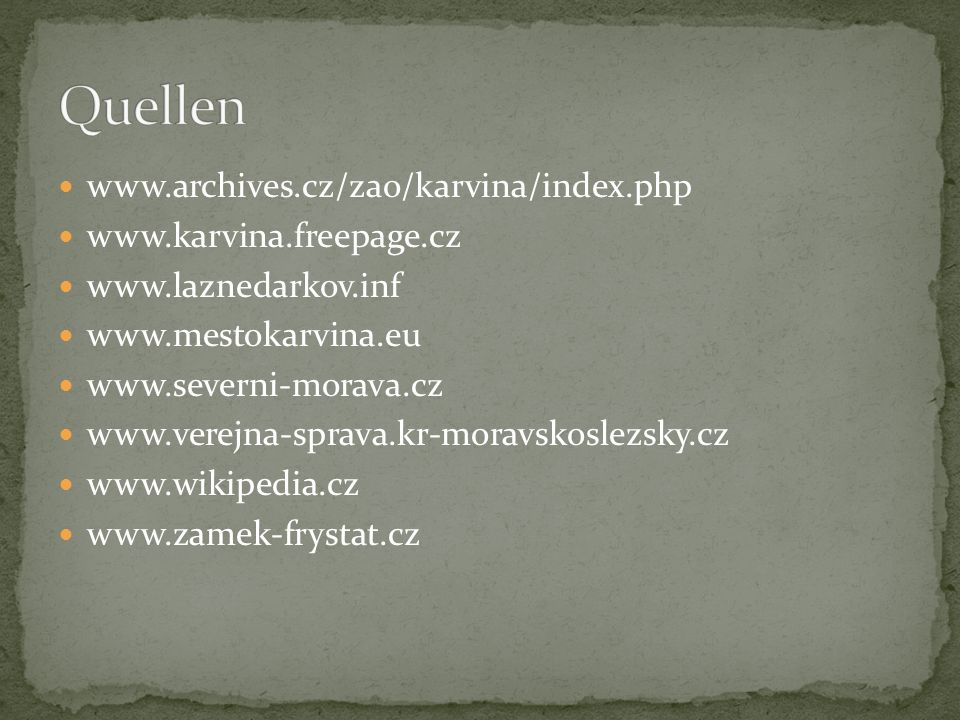 Quellen www.archives.cz/zao/karvina/index.php www.karvina.freepage.cz