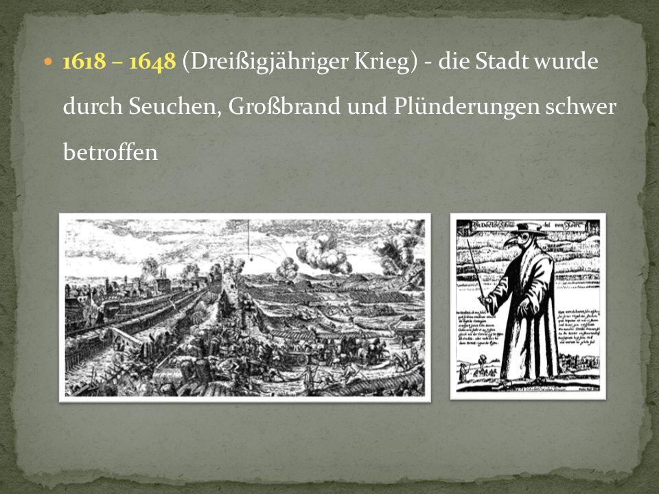 1618 – 1648 (Dreißigjähriger Krieg) - die Stadt wurde durch Seuchen, Großbrand und Plünderungen schwer betroffen