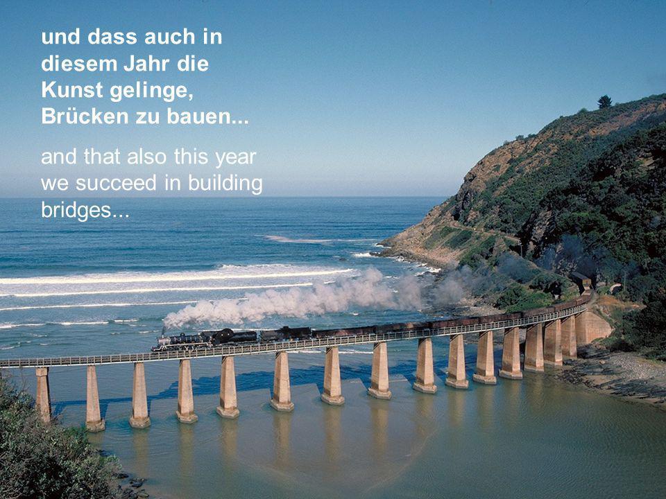 und dass auch in diesem Jahr die Kunst gelinge, Brücken zu bauen...