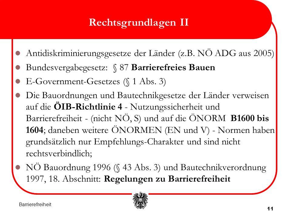 Rechtsgrundlagen II Antidiskriminierungsgesetze der Länder (z.B. NÖ ADG aus 2005) Bundesvergabegesetz: § 87 Barrierefreies Bauen.