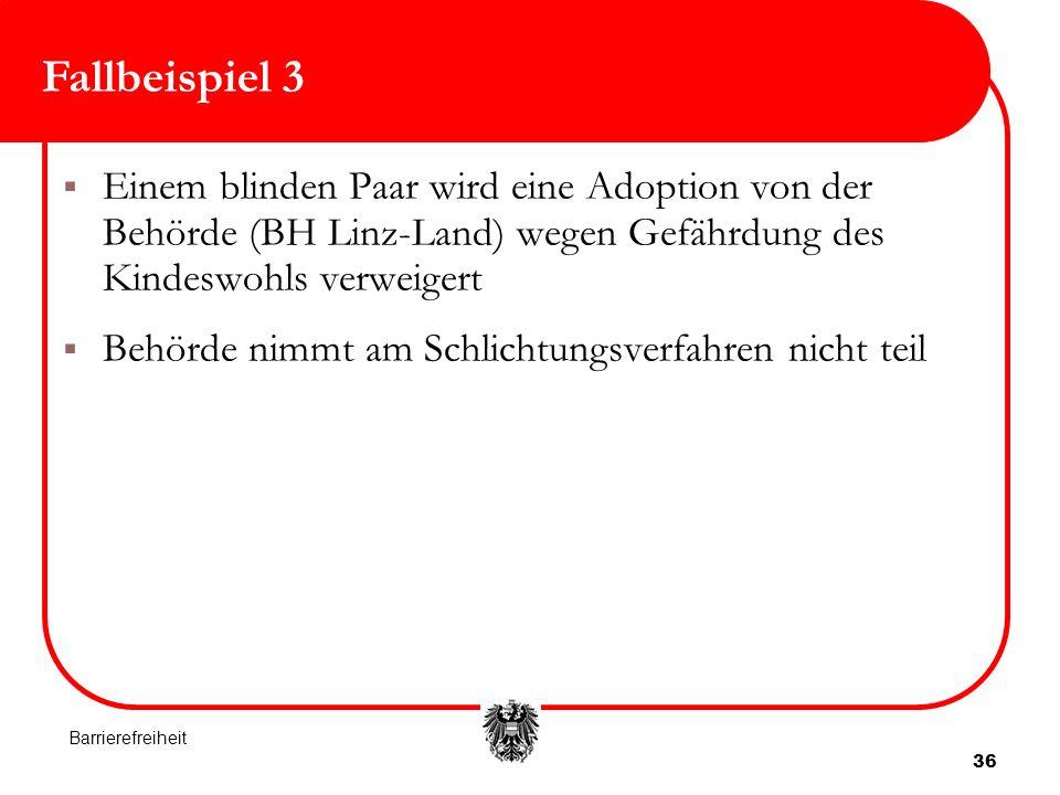 Fallbeispiel 3 Einem blinden Paar wird eine Adoption von der Behörde (BH Linz-Land) wegen Gefährdung des Kindeswohls verweigert.