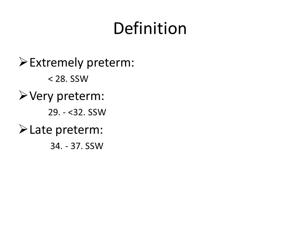 Definition Extremely preterm: Very preterm: Late preterm: < 28. SSW