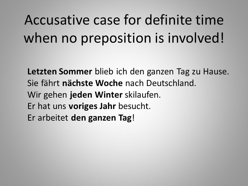 Accusative case for definite time when no preposition is involved!