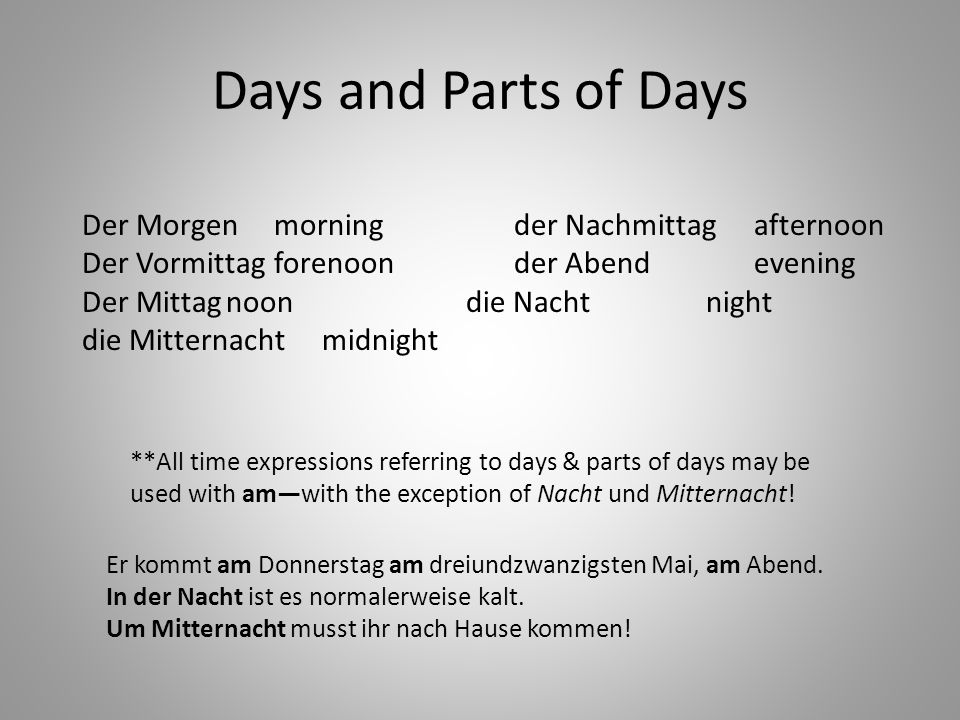 Days and Parts of Days Der Morgen morning der Nachmittag afternoon