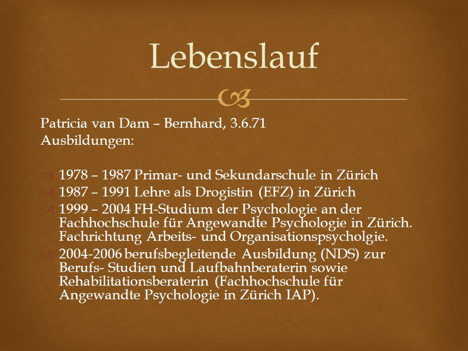 Lebenslauf Patricia van Dam – Bernhard, 3.6.71 Ausbildungen: