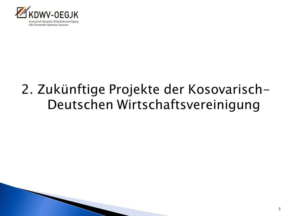 2. Zukünftige Projekte der Kosovarisch- Deutschen Wirtschaftsvereinigung