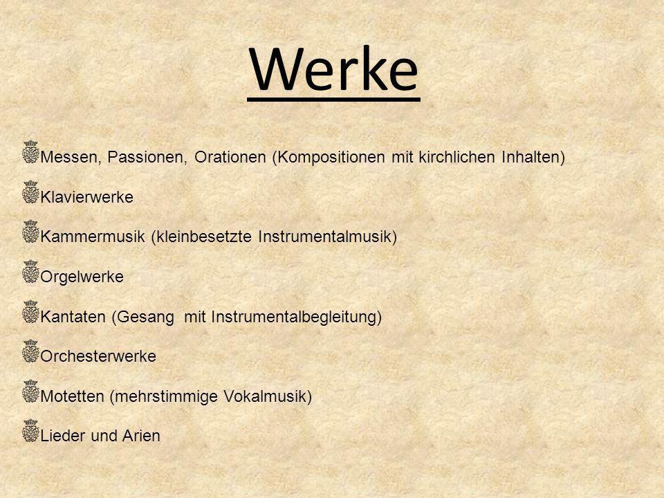 Werke Messen, Passionen, Orationen (Kompositionen mit kirchlichen Inhalten) Klavierwerke. Kammermusik (kleinbesetzte Instrumentalmusik)