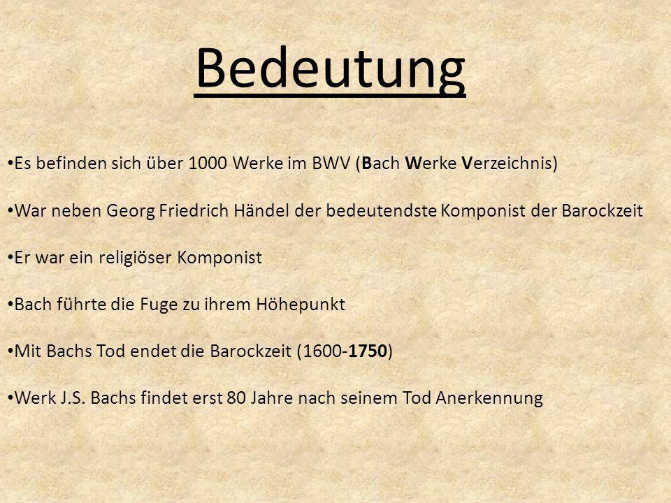 Bedeutung Es befinden sich über 1000 Werke im BWV (Bach Werke Verzeichnis)