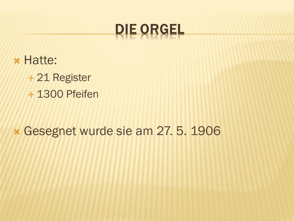 Die orgel Hatte: Gesegnet wurde sie am 27. 5. 1906 21 Register