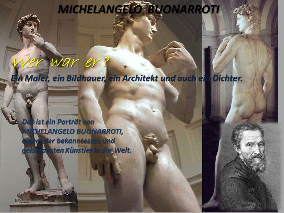 Wer war er MICHELANGELO BUONARROTI
