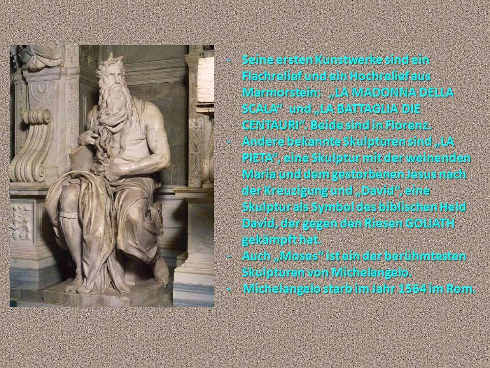 """Seine ersten Kunstwerke sind ein Flachrelief und ein Hochrelief aus Marmorstein: """"LA MADONNA DELLA SCALA und """"LA BATTAGLIA DIE CENTAURI . Beide sind in Florenz."""