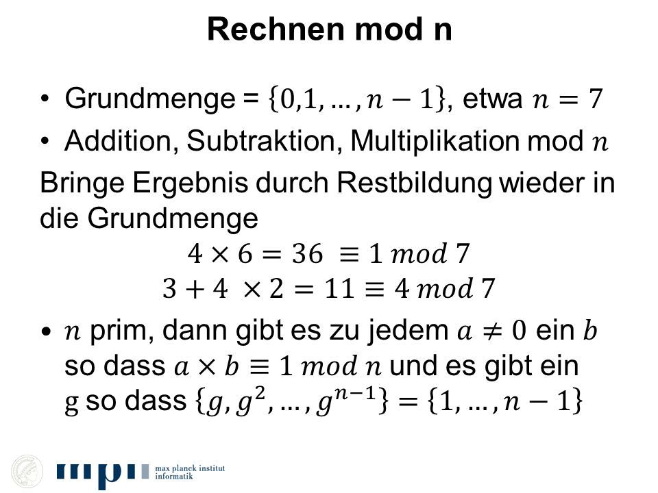 Rechnen mod n Grundmenge = 0,1,…,𝑛−1 , etwa 𝑛=7