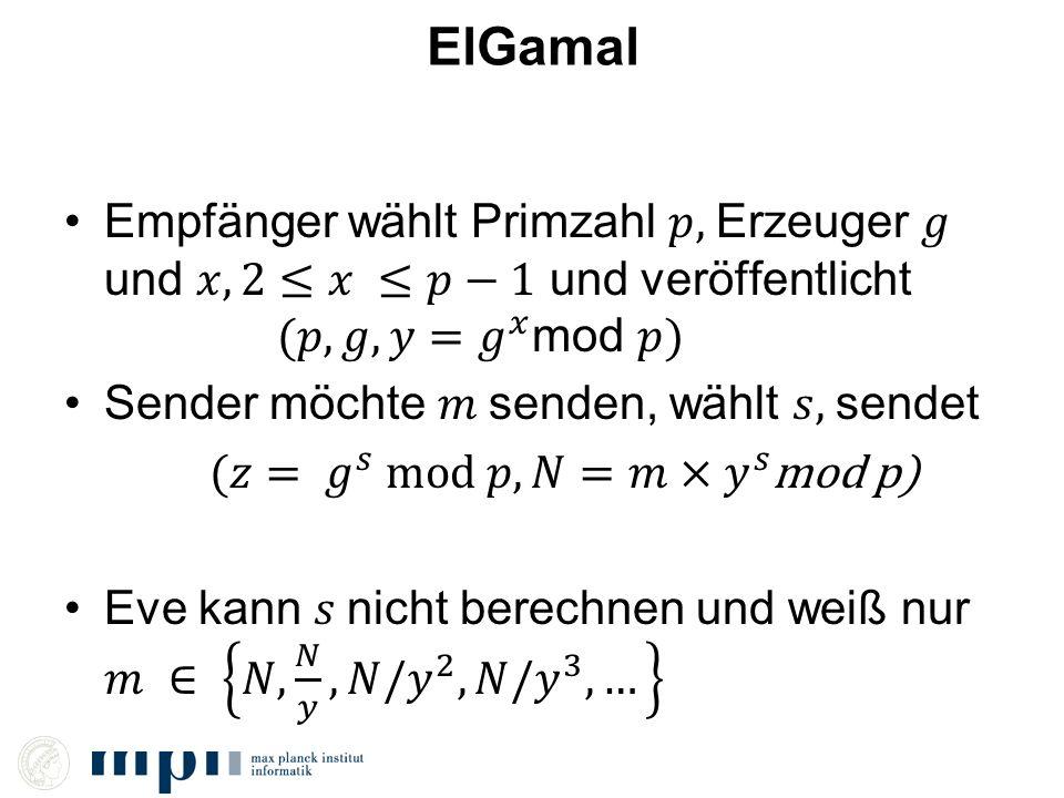 ElGamal Empfänger wählt Primzahl 𝑝, Erzeuger 𝑔 und 𝑥, 2≤𝑥 ≤𝑝−1 und veröffentlicht (𝑝, 𝑔, 𝑦=𝑔 𝑥 mod 𝑝)