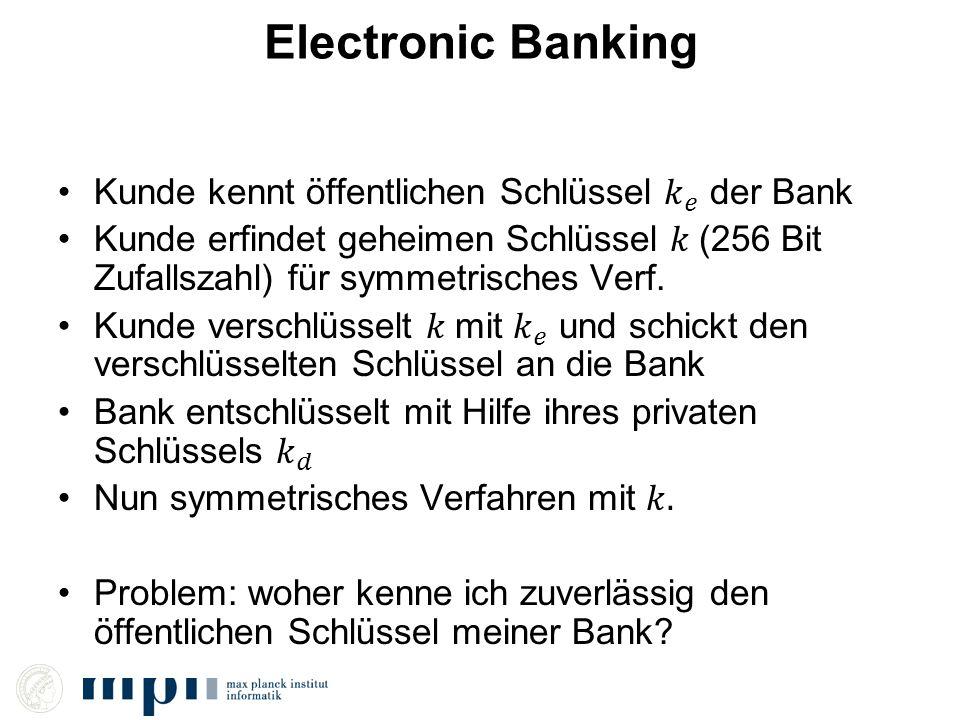 Electronic Banking Kunde kennt öffentlichen Schlüssel 𝑘 𝑒 der Bank