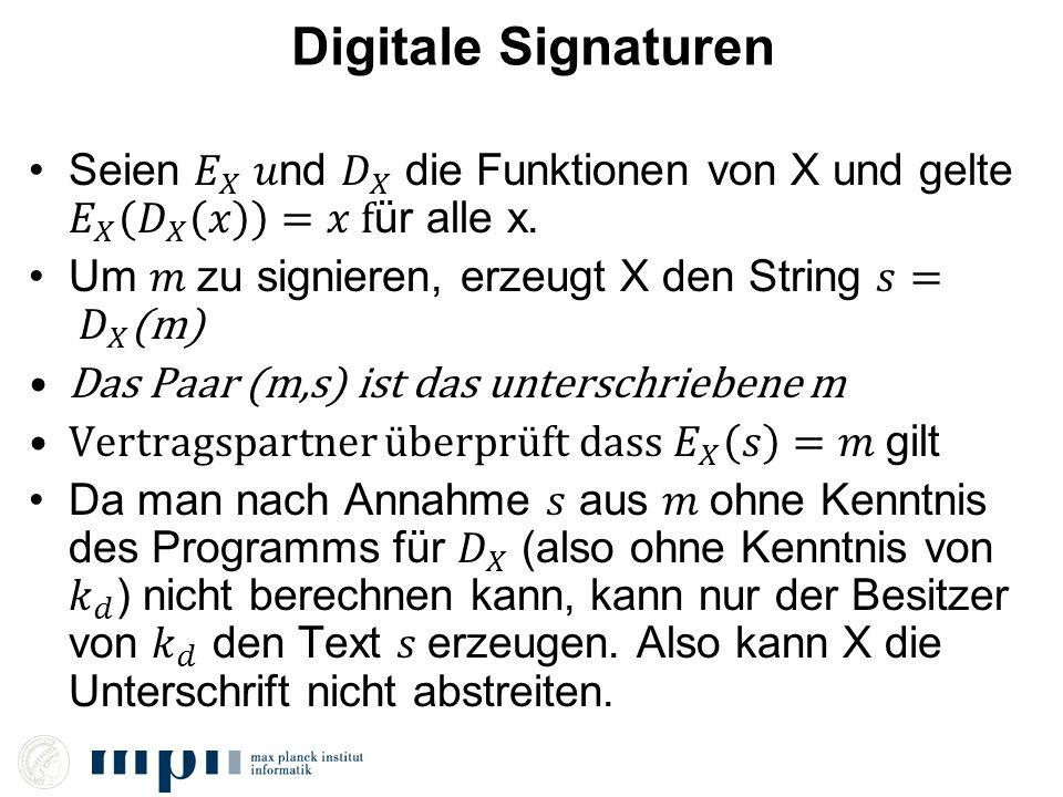 Digitale Signaturen Seien 𝐸 𝑋 𝑢nd 𝐷 𝑋 die Funktionen von X und gelte 𝐸 𝑋 𝐷 𝑋 𝑥 =𝑥 für alle x.