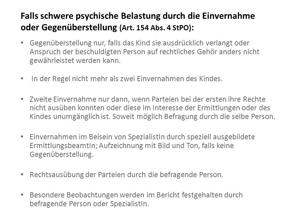 Falls schwere psychische Belastung durch die Einvernahme oder Gegenüberstellung (Art. 154 Abs. 4 StPO):