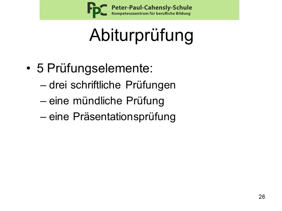 Abiturprüfung 5 Prüfungselemente: drei schriftliche Prüfungen