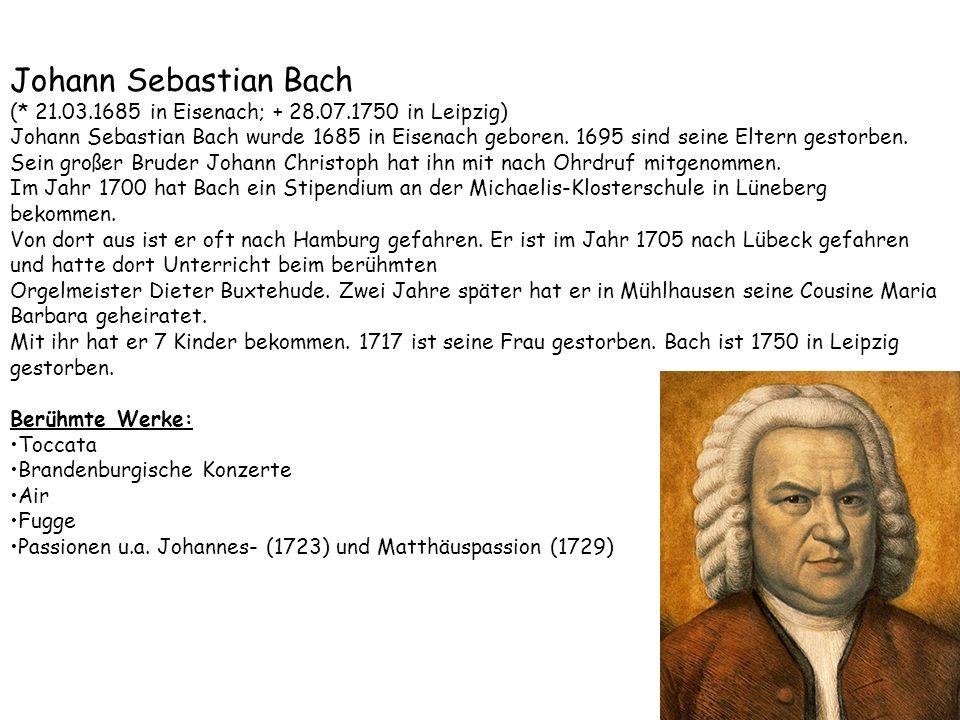 Johann Sebastian Bach (* 21.03.1685 in Eisenach; + 28.07.1750 in Leipzig)