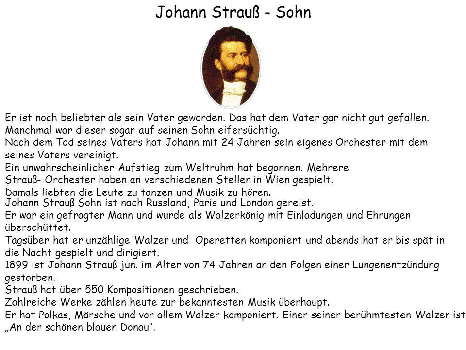 Johann Strauß - Sohn Er ist noch beliebter als sein Vater geworden. Das hat dem Vater gar nicht gut gefallen.