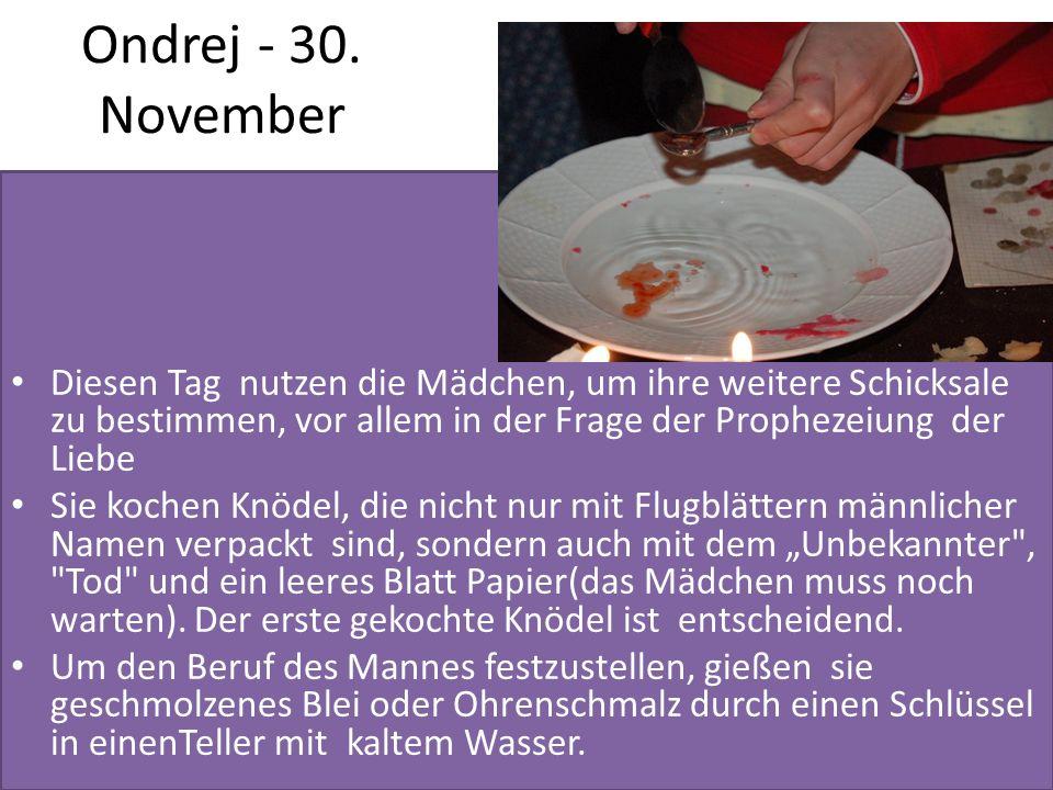 Ondrej - 30. November Diesen Tag nutzen die Mädchen, um ihre weitere Schicksale zu bestimmen, vor allem in der Frage der Prophezeiung der Liebe.