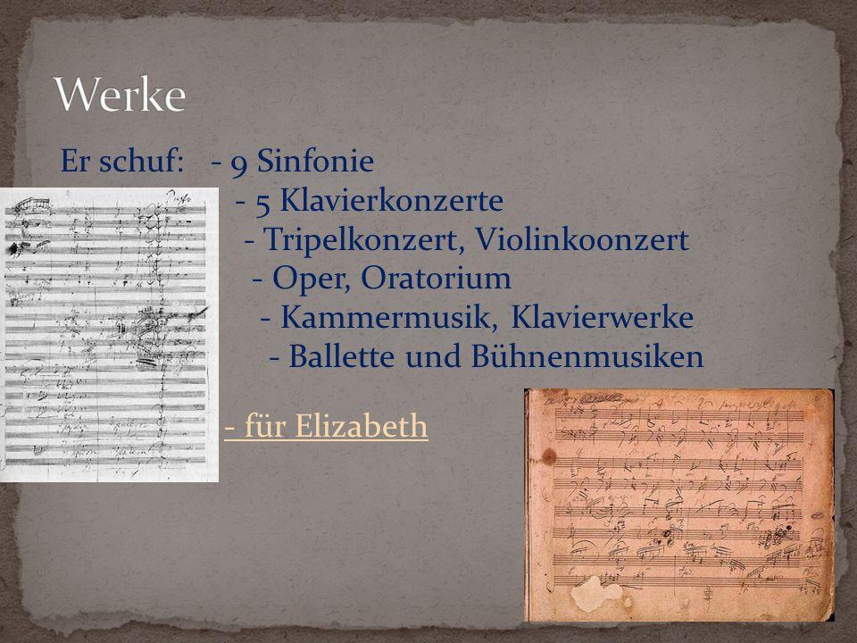 Werke Er schuf: - 9 Sinfonie - 5 Klavierkonzerte