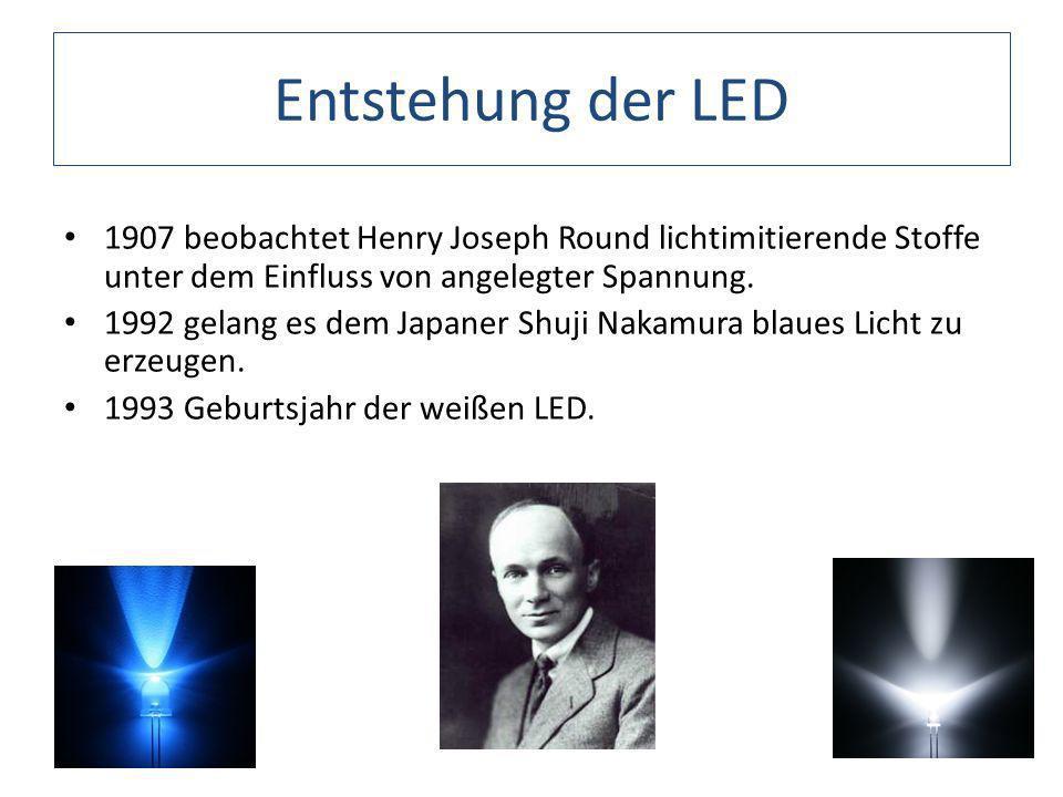 Entstehung der LED 1907 beobachtet Henry Joseph Round lichtimitierende Stoffe unter dem Einfluss von angelegter Spannung.
