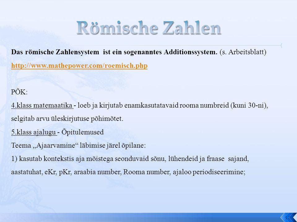 Römische Zahlen Das römische Zahlensystem ist ein sogenanntes Additionssystem. (s. Arbeitsblatt) http://www.mathepower.com/roemisch.php.