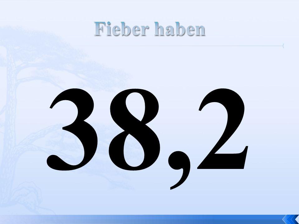 Fieber haben 38,2