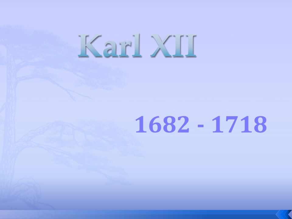 Karl XII 1682 - 1718