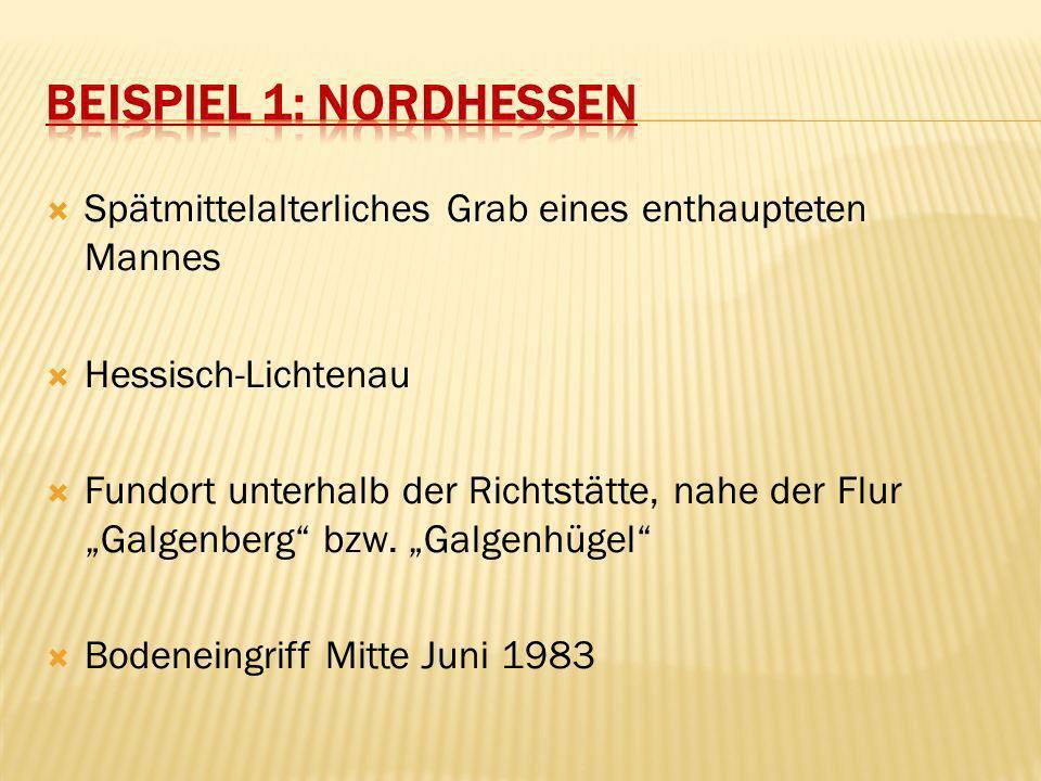 Beispiel 1: Nordhessen Spätmittelalterliches Grab eines enthaupteten Mannes. Hessisch-Lichtenau.