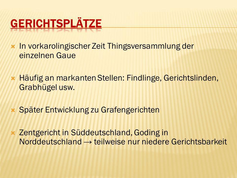 Gerichtsplätze In vorkarolingischer Zeit Thingsversammlung der einzelnen Gaue.
