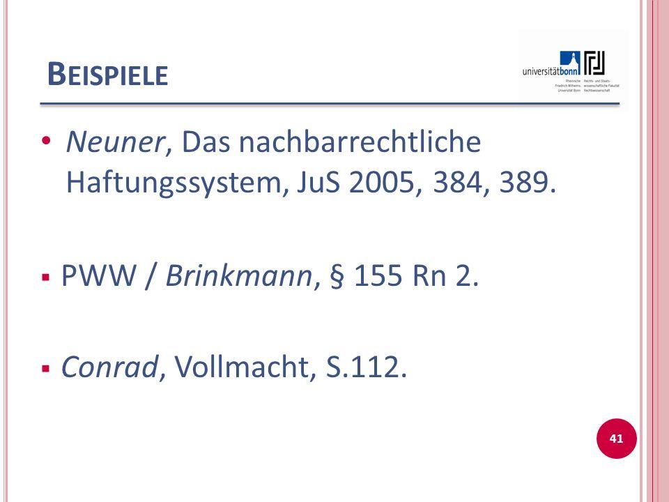 Beispiele Neuner, Das nachbarrechtliche Haftungssystem, JuS 2005, 384, 389. PWW / Brinkmann, § 155 Rn 2.