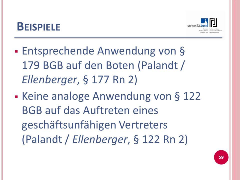 Beispiele Entsprechende Anwendung von § 179 BGB auf den Boten (Palandt / Ellenberger, § 177 Rn 2)