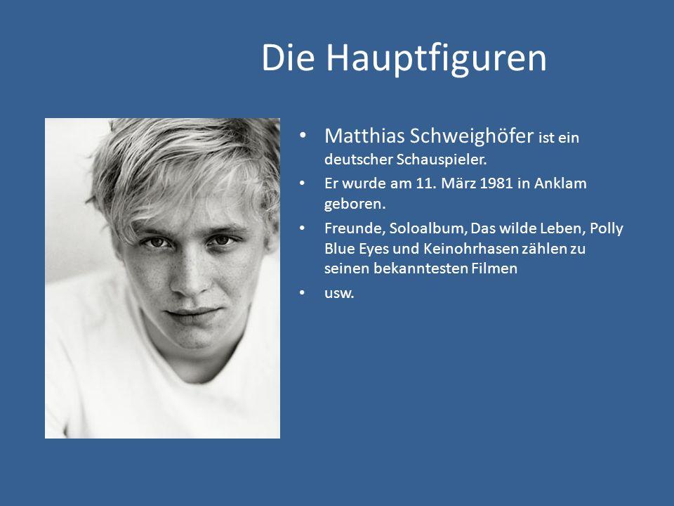 Die Hauptfiguren Matthias Schweighöfer ist ein deutscher Schauspieler.