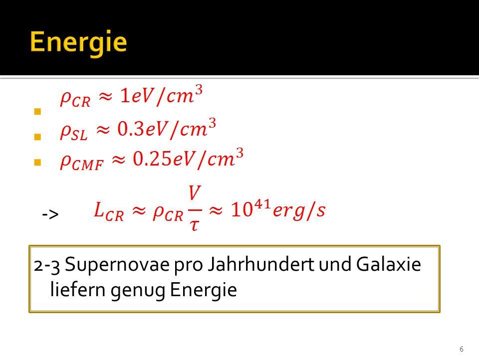 Energie -> 2-3 Supernovae pro Jahrhundert und Galaxie liefern genug Energie