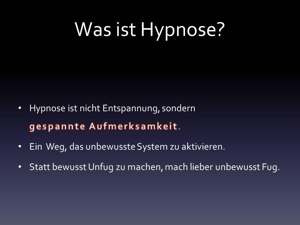 Was ist Hypnose Hypnose ist nicht Entspannung, sondern gespannte Aufmerksamkeit. Ein Weg, das unbewusste System zu aktivieren.