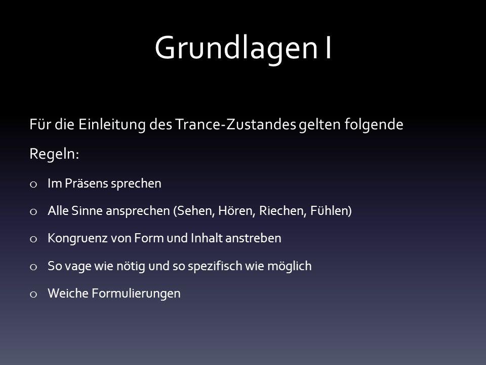 Grundlagen I Für die Einleitung des Trance-Zustandes gelten folgende Regeln: Im Präsens sprechen.