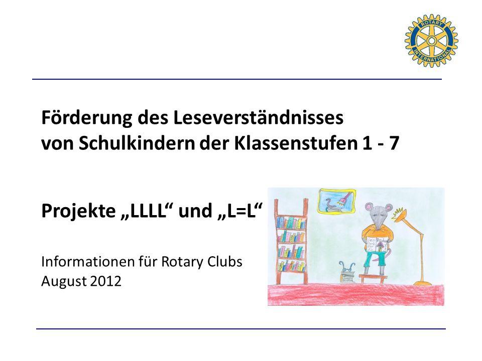 """Förderung des Leseverständnisses von Schulkindern der Klassenstufen 1 - 7 Projekte """"LLLL und """"L=L Informationen für Rotary Clubs August 2012"""