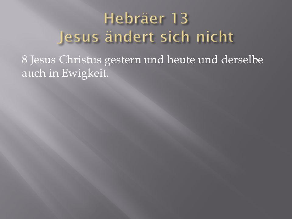 Hebräer 13 Jesus ändert sich nicht