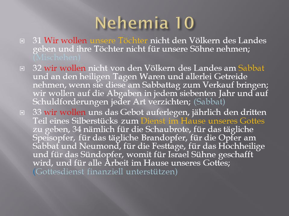 Nehemia 10 31 Wir wollen unsere Töchter nicht den Völkern des Landes geben und ihre Töchter nicht für unsere Söhne nehmen; (Mischehen)